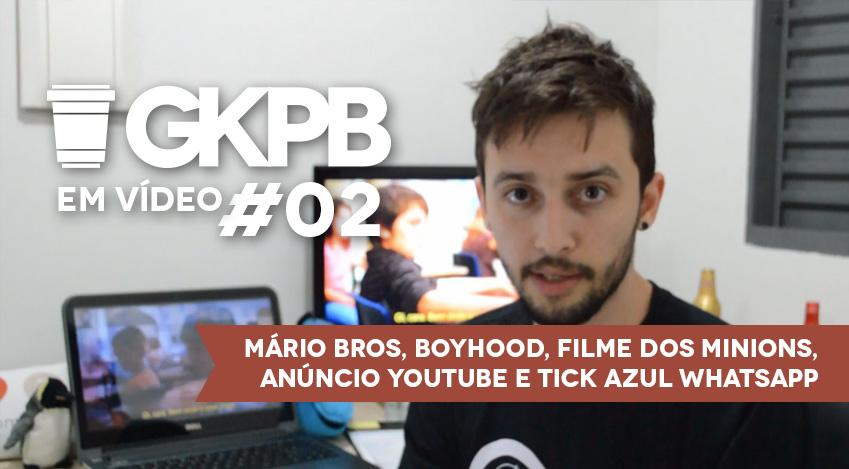Geek Publicitário Em Vídeo #02 – Bonecos Mário, Boyhood, Filme dos Minions e Tick azul Whatsapp
