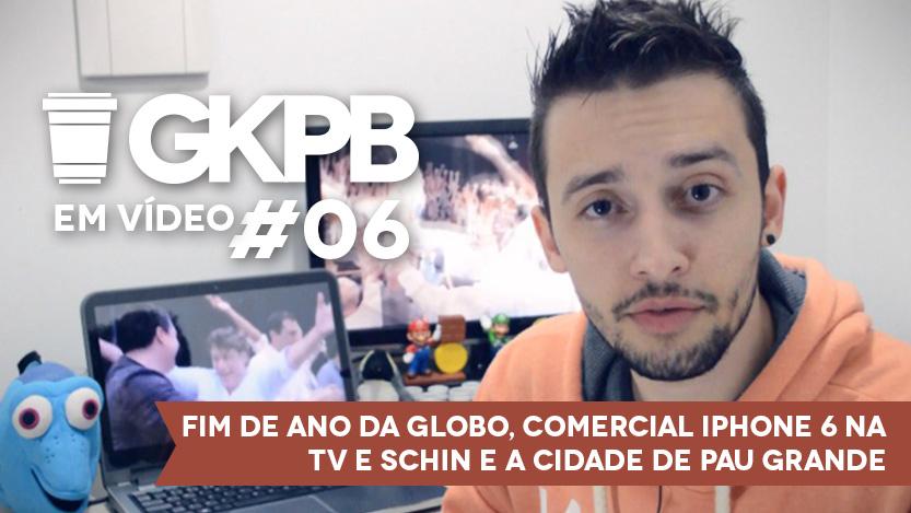 Geek Publicitário Em Vídeo #06 – Fim de Ano Globo, Comercial iPhone 6 na TV e Schin e a cidade de Pau Grande