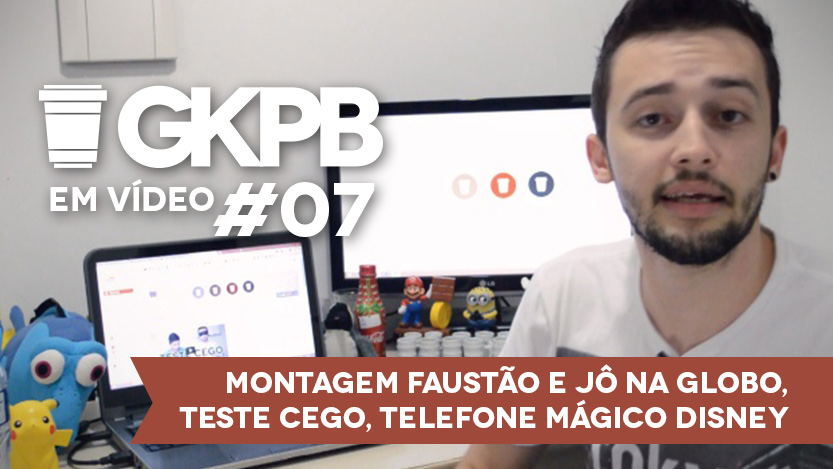 GKPB Em Vídeo #07 – Montagem Globo, Teste Cego, Telefone Mágico Disney