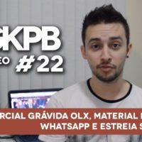 GKPB Em Vídeo #22 – Comercial Grávida OLX, Material Design no Whatsapp e Estreia Superstar