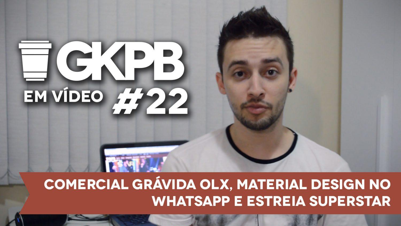 gkpb-em-video-22-gravida-olx-material-design-whatsapp-estreia-superstar-blog-geek-publicitario
