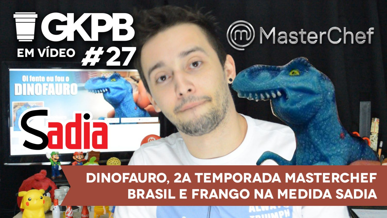 gkpb-em-vide-27-frango-sadia-masterchef-brasil-dinofauro-facebook-blog-geek-publicitario