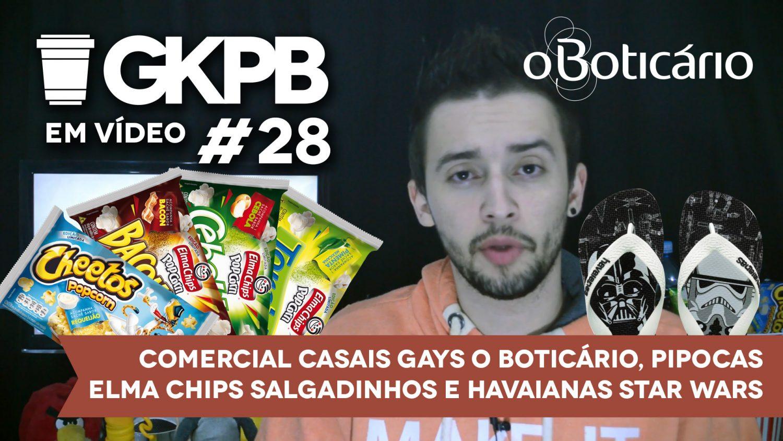 gkpb-em-video-28-comercial-casais-gais-o-boticario-pipocas-elma-chips-havaianas-star-wars-blog-geek-publicitario