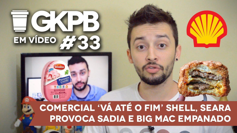 gkpb-em-video-33-comercial-shell-va-ate-o-fim-seara-provoca-sadia-big-mac-empanado