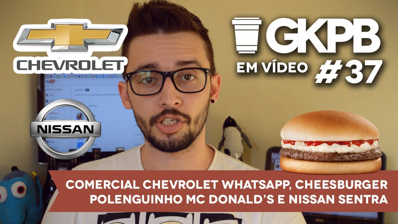 gkpb-em-video-37-chevrolet-whatsapp-nissan-sentra-mcdonalds-cheesburger-polenguinho-blog-geek-pubilcitario