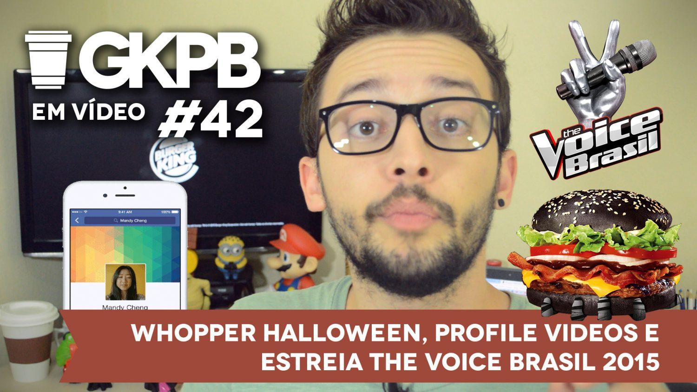 gkpb-em-video-42-estreia-the-voice-brasil-facebook-profile-videos-whopper-halloween-blog-geek-publicitario