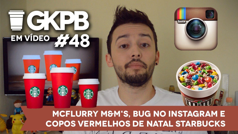 gkpb-em-video-48-copo-vermelho-starbucks-natal-bug-instagram-mcflurry-mms-blog-geek-publicitario