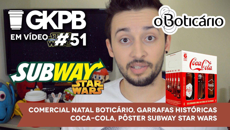 gkpb-em-video-51-comercial-natal-boticario-garrafas-historicas-coca-cola-poster-star-wars-subway-blog-geek-publicitario