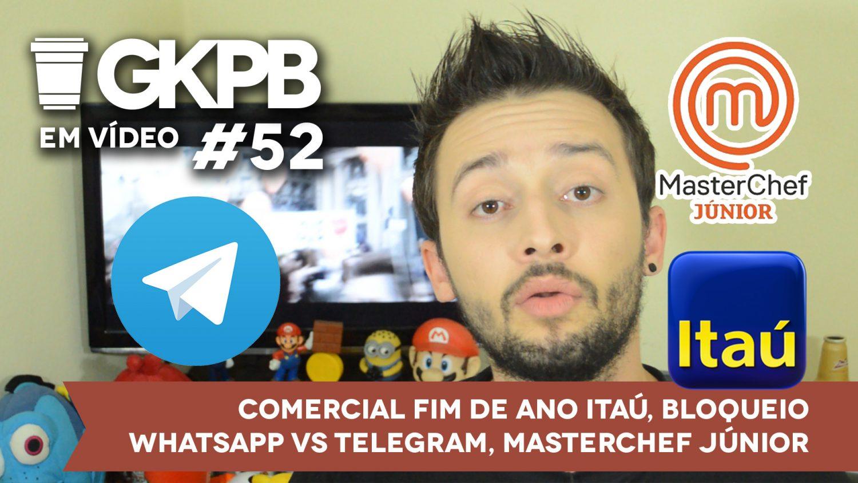 gkpb-em-video-52-comercial-itau-telegram-whatsapp-masterchef-junior-final-blog-geek-publicitario