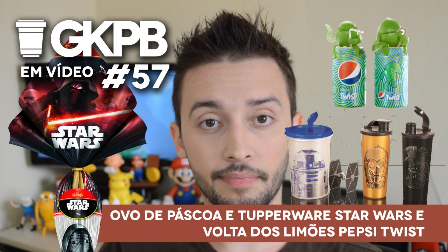 gkpb-em-video-57-ovo-pascoa-star-wars-pepsi-twist-copos-tupperware-blog-geek-publicitario