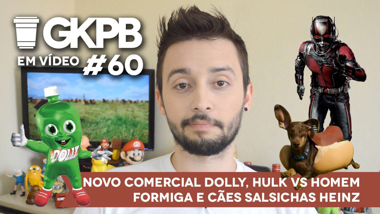 gkpb-em-video-60-2-comercial-dolly-sem-dollynho-hulk-homem-formiga-coca-heinz-cachorro-salsicha-blog-geek-publicitario
