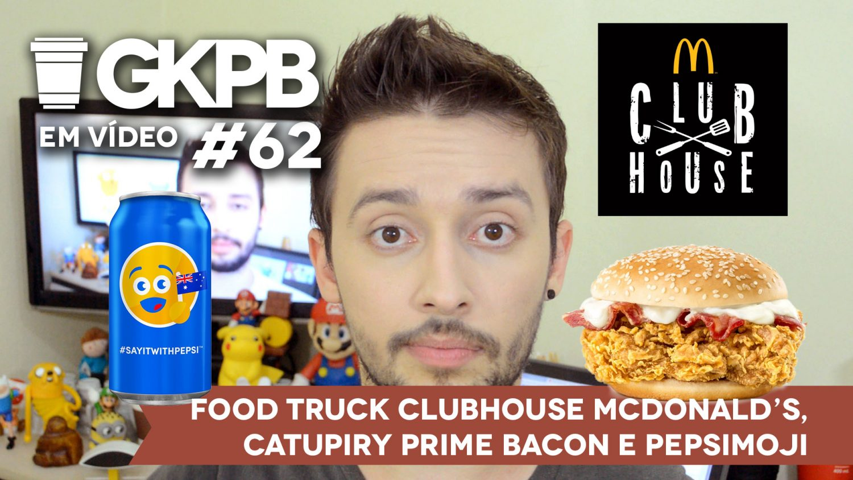 gkpb-em-video-62-clubhouse-food-truck-catupiry-bacon-pepsimoji-blog-geek-publicitario