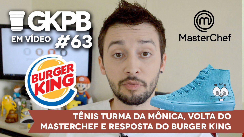 gkpb-em-video-63-tenis-turma-da-monica-resposta-burger-king-masterchef-brasil-blog-gkpb