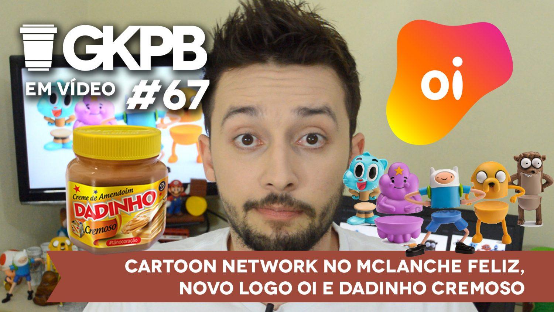 gkpb-em-video-67-novo-logo-oi-cartoon-network-mclanche-dadinho-cremoso