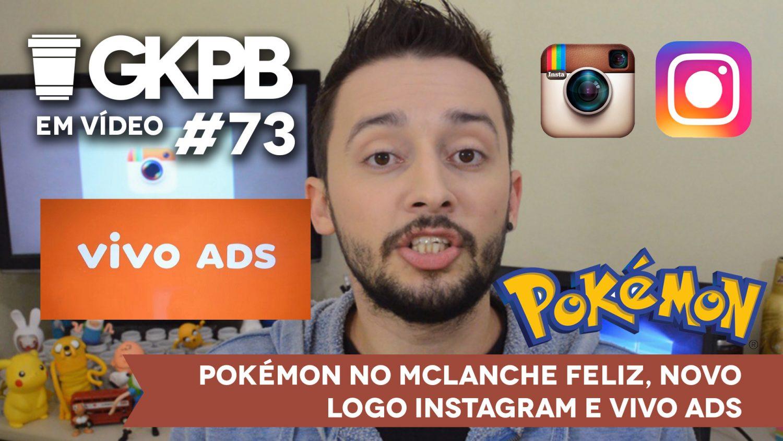 gkpb-em-video-73-pokemon-mclanche-feliz-novo-logo-instagram-vivo-ads-blog-gkpb