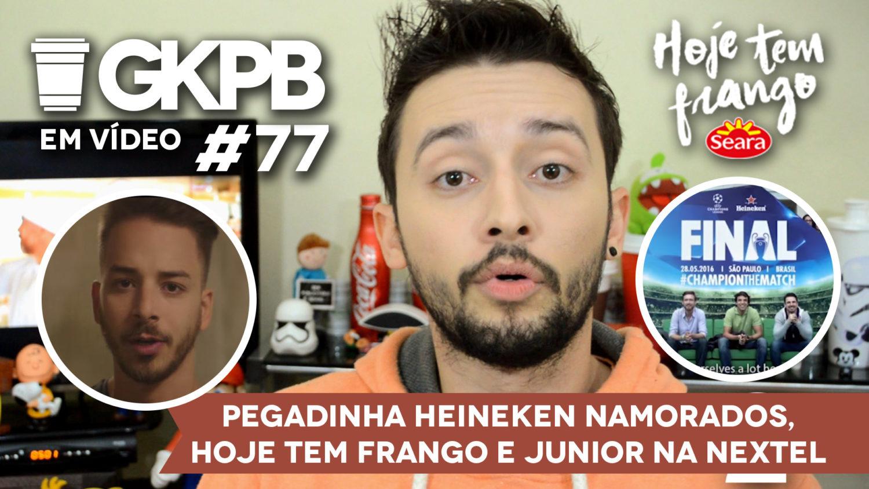 gkpb-em-video-77-comercial-heineken-namorados-hoje-tem-frango-junior-lima-nextel-blog-gkpb