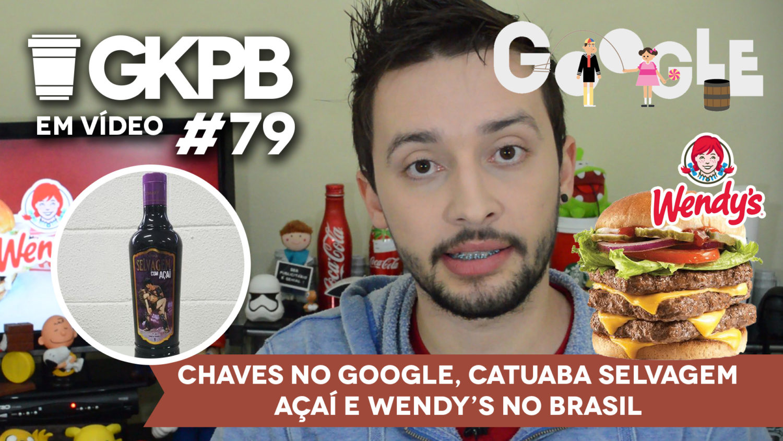 gkpb-em-video-79-chaves-no-google-catuaba-selvagem-acai-wendys-no-brasil