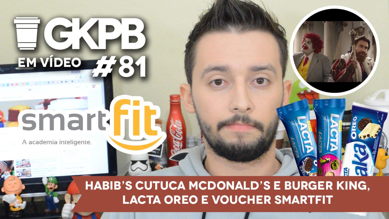 gkpb-em-video-81-habibs-mcdonalds-burger-king-laka-oreo-sonho-valsa-smartfit-blog-gkpb