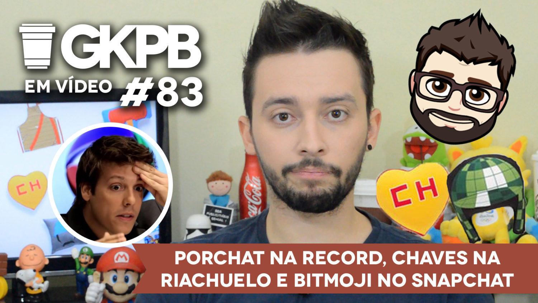 gkpb-em-video-83-bitmoji-snapchat-chaves-riachuelo-fabio-porchat-record-blog-gkpb