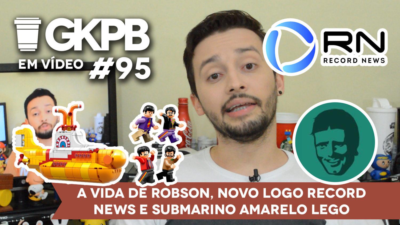 gkpb-em-video-95-a-vida-de-robson-novo-logo-record-news-submarino-amarelo-lego