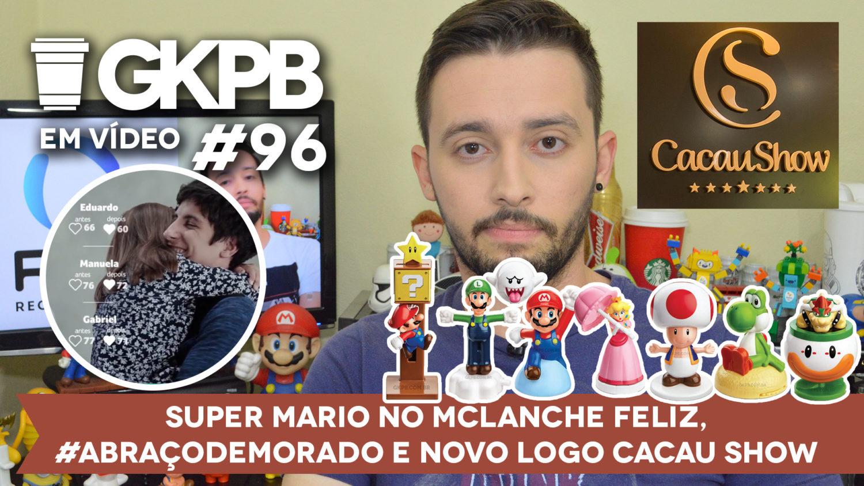gkpb-em-video-96-cacau-show-novo-logo-abraco-demorado-panvel-super-mario-mclanche-feliz