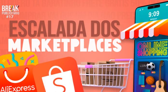 A Escalada dos Marketplaces   Break Publicitário #17