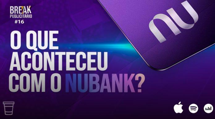 O que aconteceu com o Nubank | Break Publicitário #16